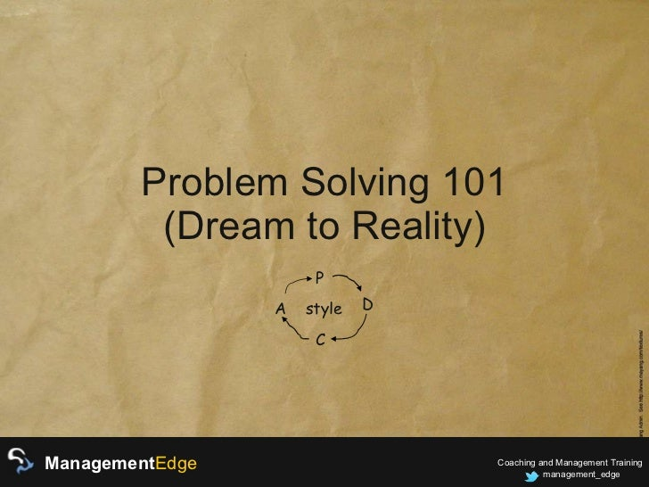 Problem Solving 101 (Dream to Reality) P D C A style