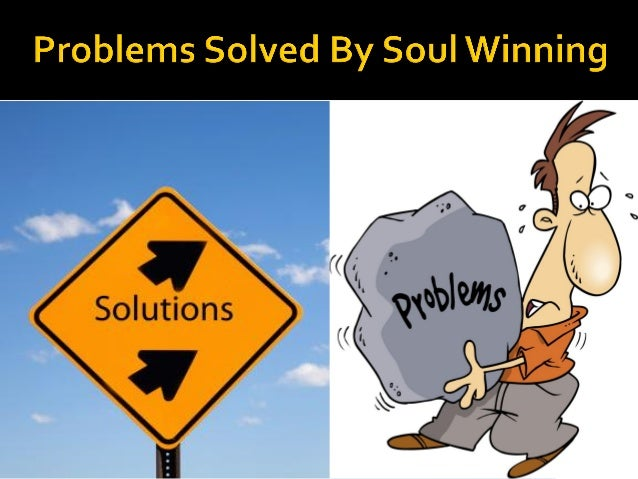 Problems Solved By Soul Winning