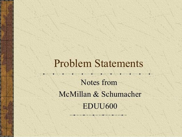 Problem Statements Notes from McMillan & Schumacher EDUU600