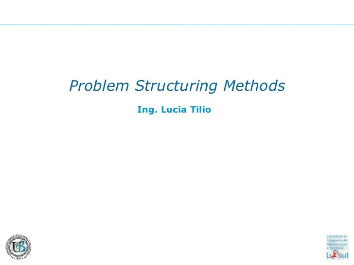 ProblemStructuringMethods<br />Ing. Lucia Tilio<br />