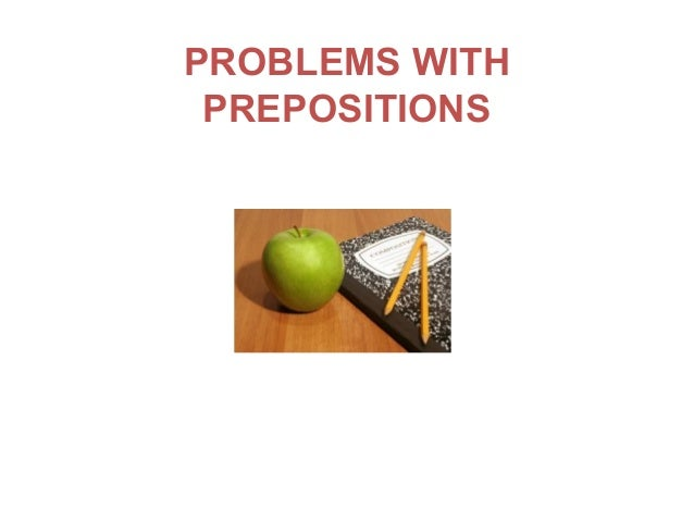 PROBLEMS WITH PREPOSITIONS