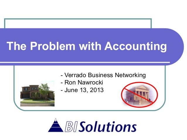 The Problem with Accounting- Verrado Business Networking- Ron Nawrocki- June 13, 2013