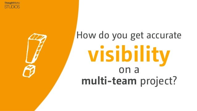 How do you get accurate  visibility        on a multi-team project?