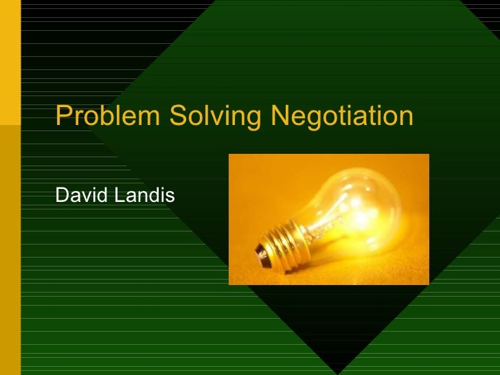 Problem Solving NegotiationDavid Landis