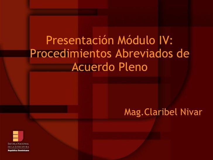 Presentación Módulo IV: Procedimientos Abreviados de Acuerdo Pleno Mag.Claribel Nivar