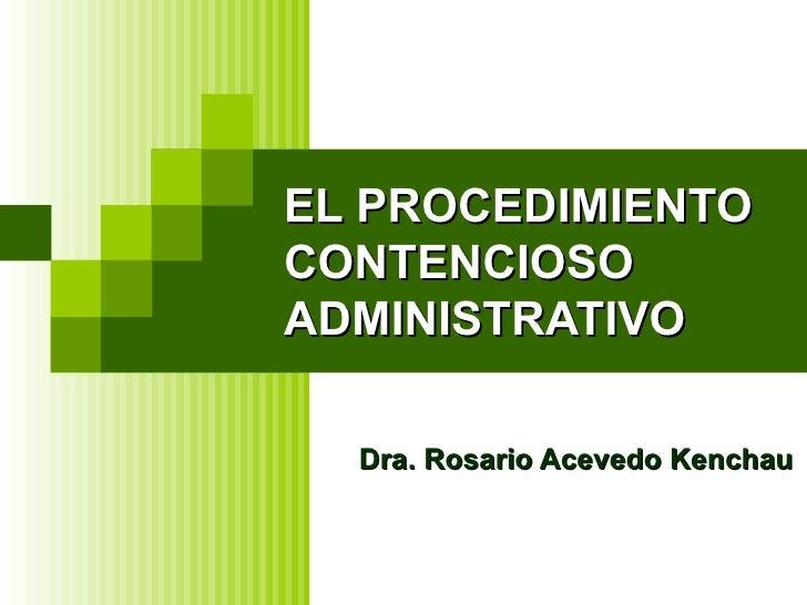 EL PROCEDIMIENTO CONTENCIOSO  ADMINISTRATIVO Dra. Rosario Acevedo Kenchau