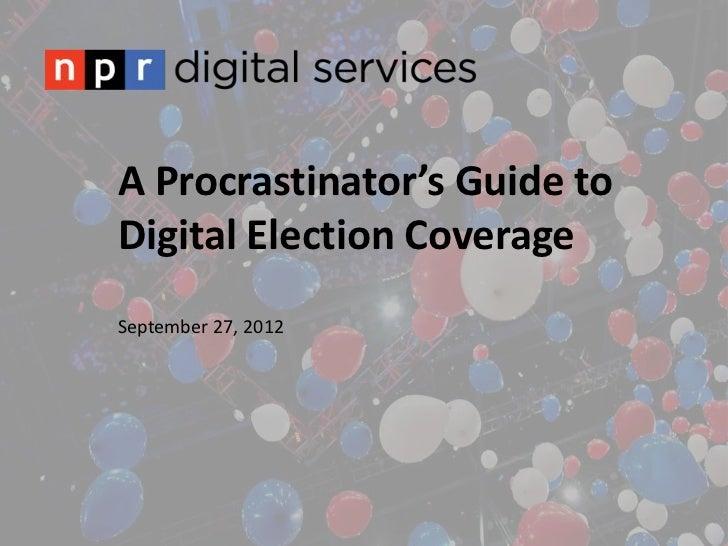 A Procrastinator's Guide toDigital Election CoverageSeptember 27, 2012