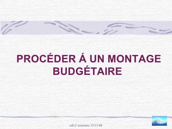 PROCÉDER Á UN MONTAGE      BUDGÉTAIRE           odi.C tourisme 13/11/08