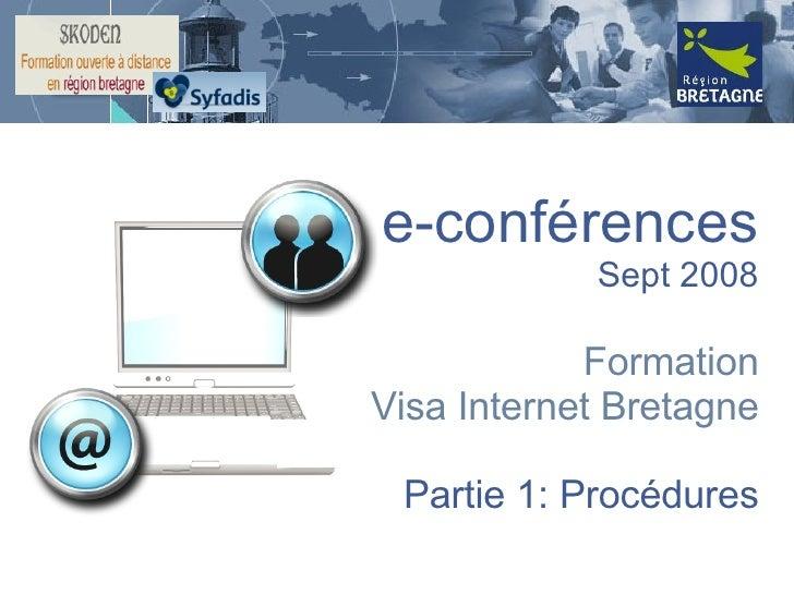 e-conférences Sept 2008 Formation Visa Internet Bretagne Partie 1: Procédures