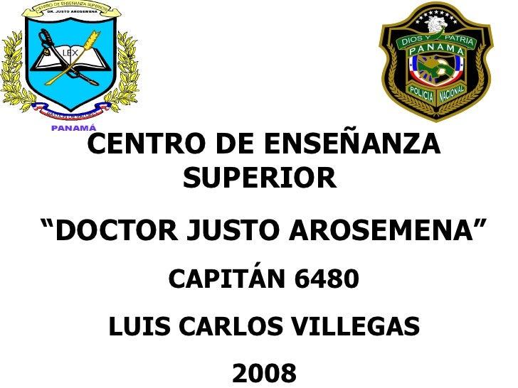 "CENTRO DE ENSEÑANZA SUPERIOR  "" DOCTOR JUSTO AROSEMENA"" CAPITÁN 6480 LUIS CARLOS VILLEGAS 2008"