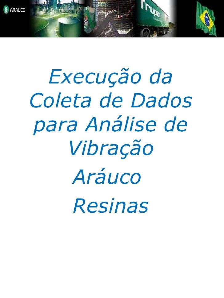 Execução da Coleta de Dados para Análise de Vibração Aráuco  Resinas