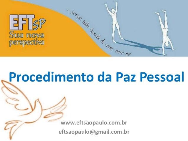 Procedimento da Paz Pessoal  www.eftsaopaulo.com.br  eftsaopaulo@gmail.com.br