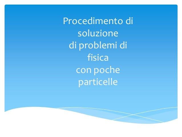 Procedimento di soluzione di problemi di fisica con poche particelle