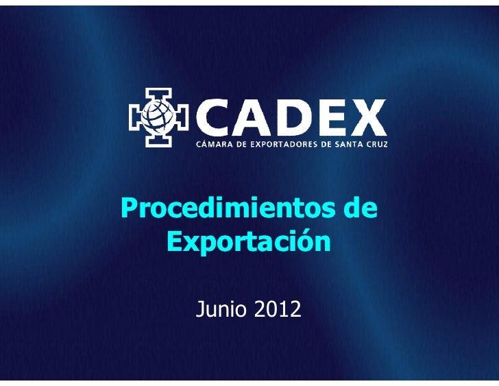 Procedimientos de   Exportación     Junio 2012                    www.cadex.org