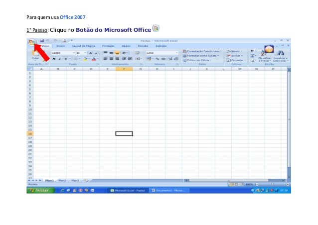 Para quem usa Office 2007 1° Passso: Clique no Botão do Microsoft Office