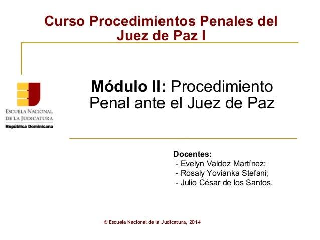 Curso Procedimientos Penales del  Juez de Paz I  Módulo II: Procedimiento  Penal ante el Juez de Paz  Docentes:  - Evelyn ...