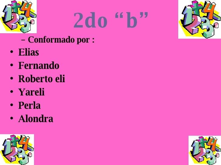 "2do ""b"" <ul><ul><li>Conformado por : </li></ul></ul><ul><li>Elias </li></ul><ul><li>Fernando </li></ul><ul><li>Roberto eli..."