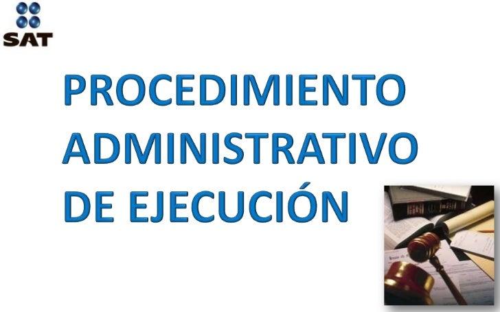 PROCEDIMIENTO ADMINISTRATIVO DE EJECUCIÓN<br />