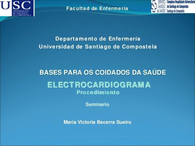 Facultad de Enfermería  Departamento de Enfermería Universidad de Santiago de Compostela  BASES PARA OS COIDADOS DA SAÚDE ...