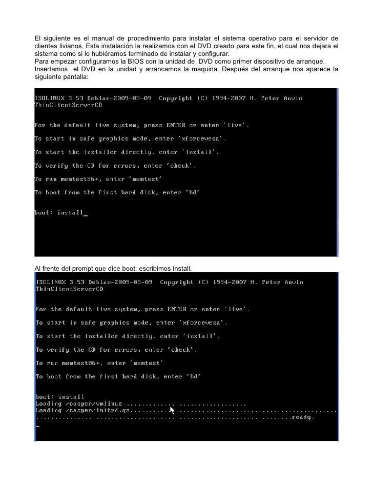 El siguiente es el manual de procedimiento para instalar el sistema operativo para el servidor de clientes livianos. Esta ...
