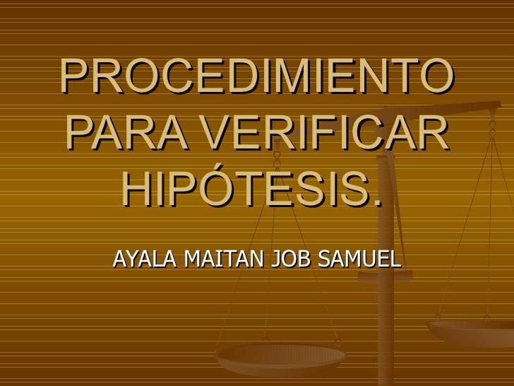 PROCEDIMIENTO PARA VERIFICAR HIPÓTESIS.   AYALA MAITAN JOB SAMUEL