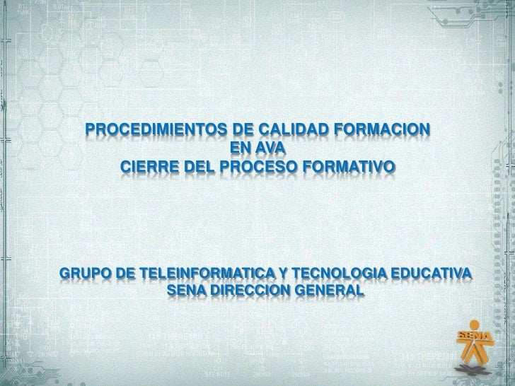 PROCEDIMIENTOS DE CALIDAD FORMACION                 EN AVA     CIERRE DEL PROCESO FORMATIVOGRUPO DE TELEINFORMATICA Y TECN...