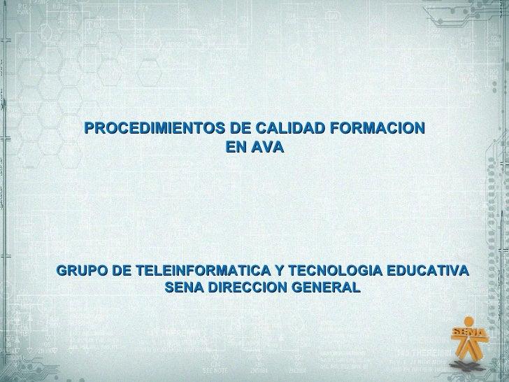 PROCEDIMIENTOS DE CALIDAD FORMACION EN AVA GRUPO DE TELEINFORMATICA Y TECNOLOGIA EDUCATIVA SENA DIRECCION GENERAL