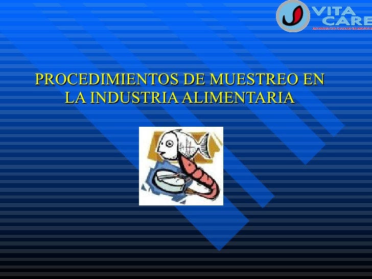 PROCEDIMIENTOS DE MUESTREO EN LA INDUSTRIA ALIMENTARIA
