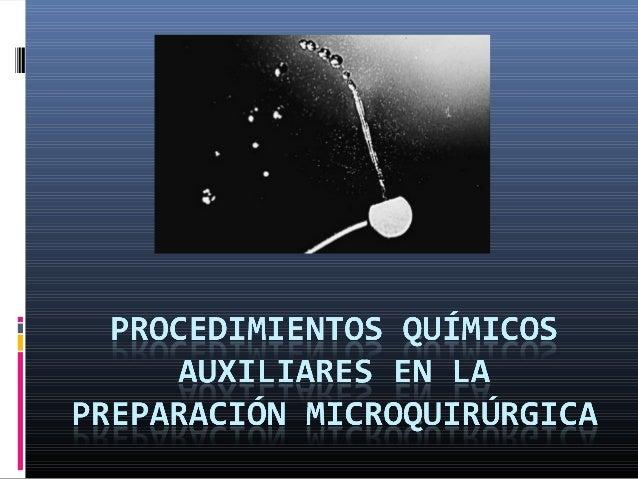 Procedimientos químicos auxiliares en la preparación microquirúrgica