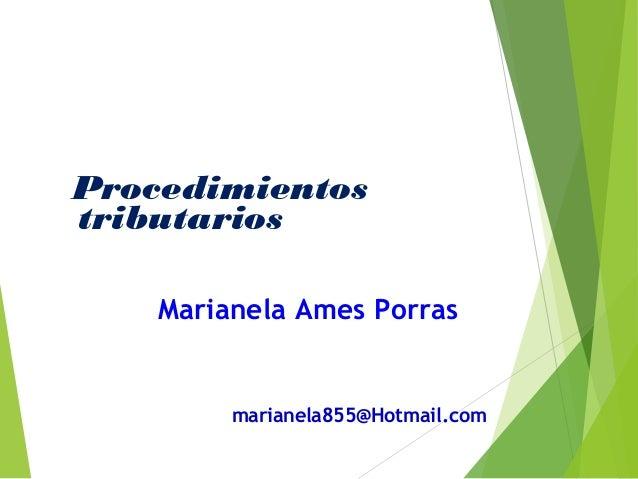 Procedimientos tributarios Marianela Ames Porras marianela855@Hotmail.com