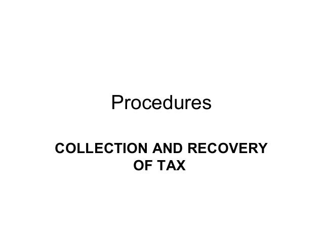 Procedures COLLECTION AND RECOVERY OF TAX