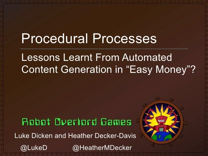 """Procedural Processes  Lessons Learnt From Automated  Content Generation in """"Easy Money""""?Luke Dicken and Heather Decker-Dav..."""