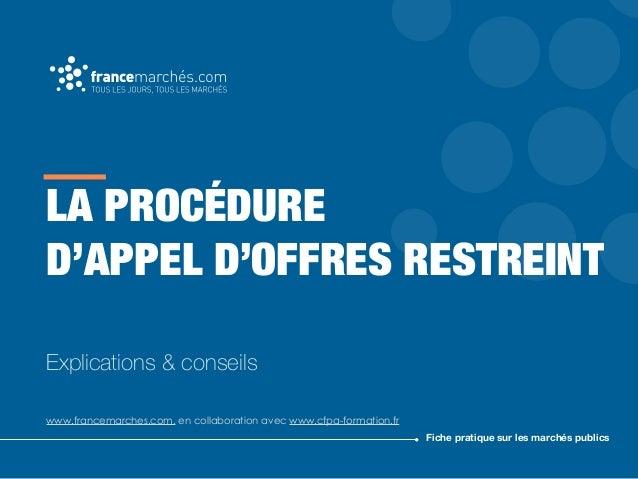 LA PROCÉDURE D'APPEL D'OFFRES RESTREINT Explications & conseils www.francemarches.com, en collaboration avec www.cfpa-form...