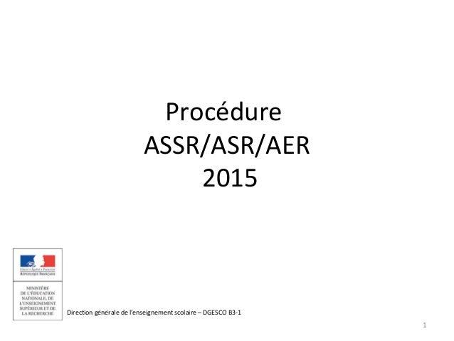 Procédure  ASSR/ASR/AER  2015  Direction générale de l'enseignement scolaire – DGESCO B3-1  1