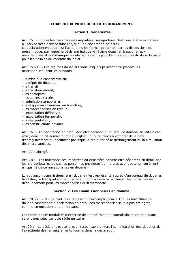 CHAPITRE VI PROCEDURE DE DEDOUANEMENT. Section 1. Généralités. Art. 75 : - Toutes les marchandises importées, réimportées,...