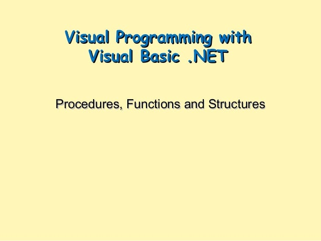 Visual Programming with Visual Basic .NET Procedures, Functions and Structures