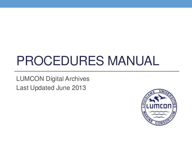 PROCEDURES MANUAL LUMCON Digital Archives Last Updated June 2013