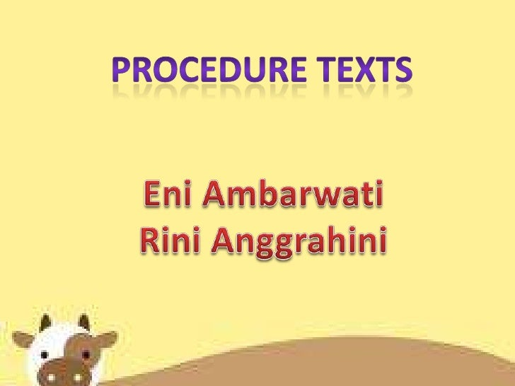 What is the Procedure           Text ? Procedure Text is text that explain how something works or how to use instruction /...