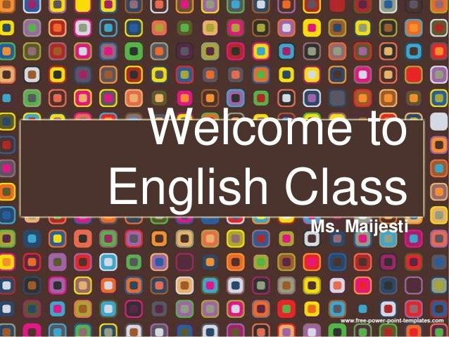 Welcome toEnglish Class        Ms. Maijesti