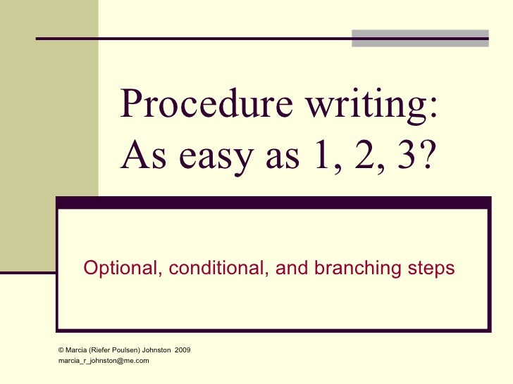 Procedure writing: As easy as 1, 2, 3? Optional, conditional, and branching steps  ©  Marcia (Riefer Poulsen) Johnston  20...
