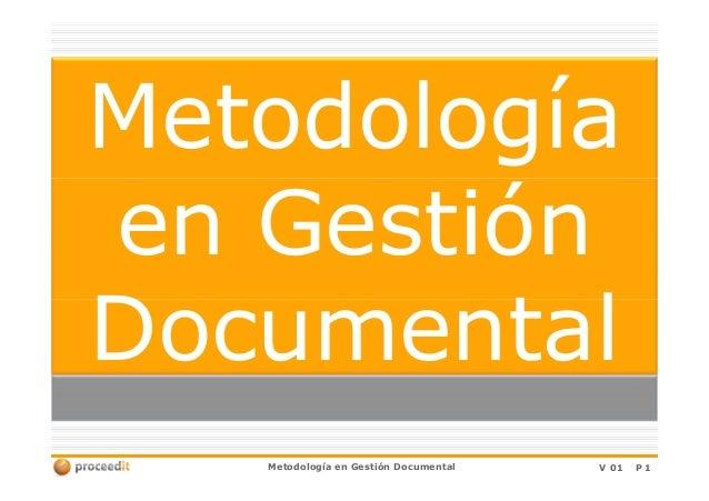 Metodología en Gestión Documental Metodología en Gestión Documental  V 01  P1