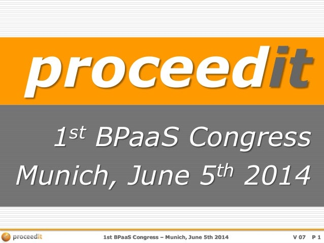 1st BPaaS Congress – Munich, June 5th 2014 V 07 P 1 proceedit 1st BPaaS Congress Munich, June 5th 2014
