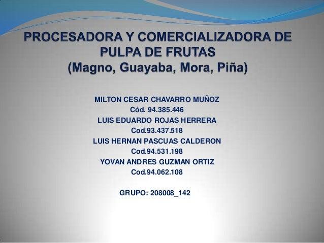 MILTON CESAR CHAVARRO MUÑOZ Cód. 94.385.446 LUIS EDUARDO ROJAS HERRERA Cod.93.437.518 LUIS HERNAN PASCUAS CALDERON Cod.94....