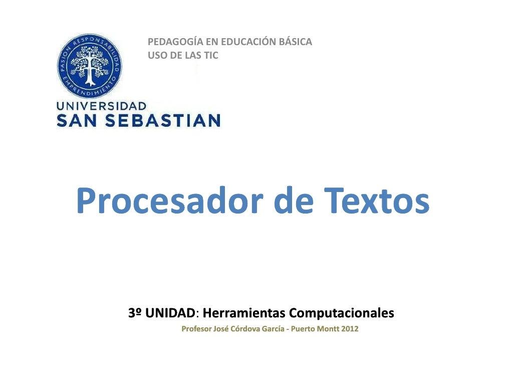 PEDAGOGÍA EN EDUCACIÓN BÁSICA    USO DE LAS TICProcesador de Textos  3º UNIDAD Herramientas Computacionales     UNIDAD:   ...