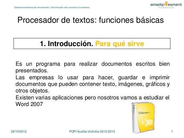 Operaciones básicas de comunicación. Comunicación oral y escrita en la empresa     Procesador de textos: funciones básicas...