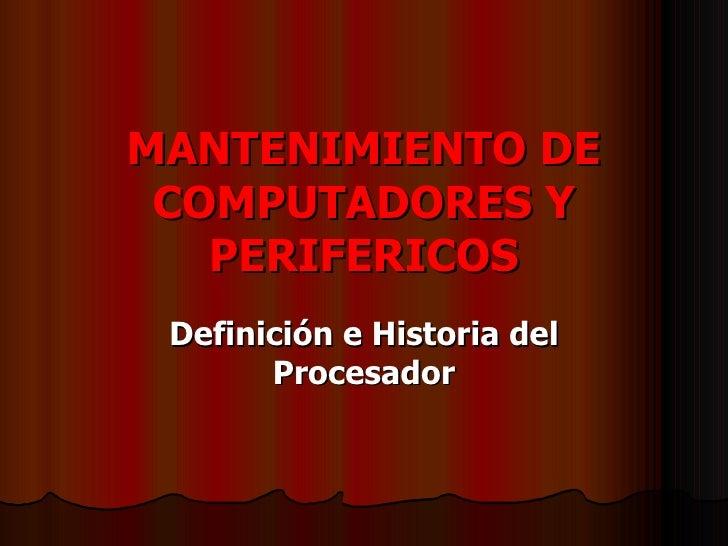 MANTENIMIENTO DE COMPUTADORES Y PERIFERICOS Definición e Historia del Procesador