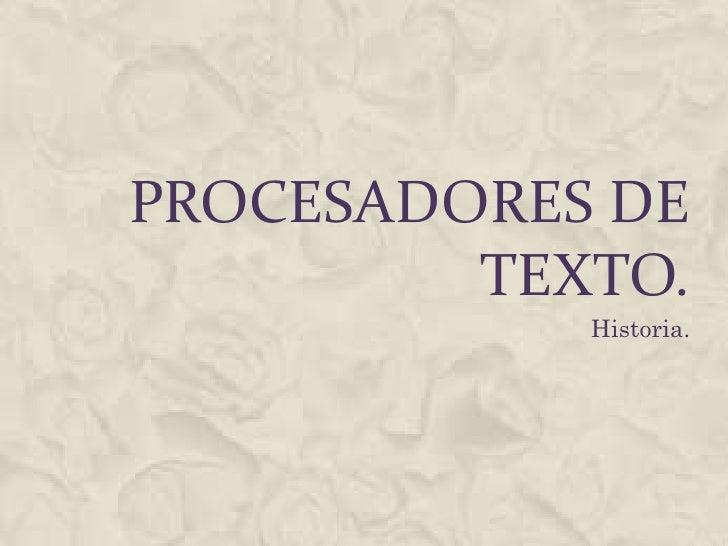 Procesadores de texto. <br />Historia. <br />
