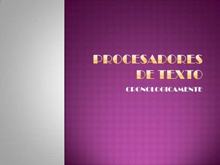 PROCESADORES DE TEXTO<br />CRONOLOGICAMENTE<br />