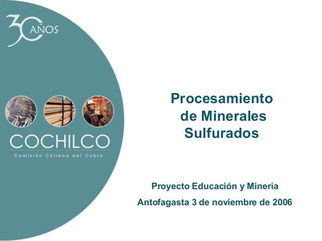 AÑOS  Procesamiento de Minerales Sulfurados  Proyecto Educación y Minería Antofagasta 3 de noviembre de 2006