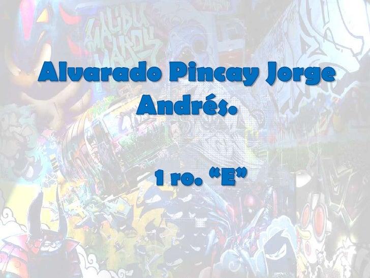 "Alvarado Pincay Jorge Andrés.<br />1 ro. ""E""<br />"